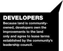 DEVELOPERS Because land is community- owned, developers own the improvements to the land only and