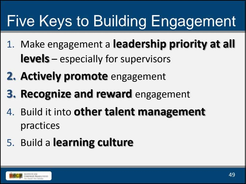 Five Keys to Building Engagement 1. Make engagement a leadership priority at all levels –