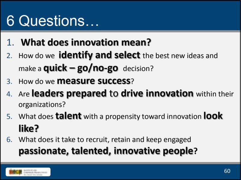 6 Questions… 1. What does innovation mean? 2. How do we identify and select the