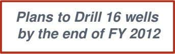 Plans to Drill 16 wells by the end of FY 2012
