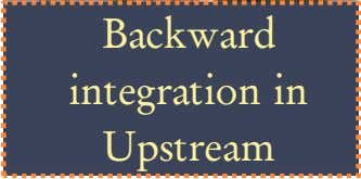 Backward integration in Upstream