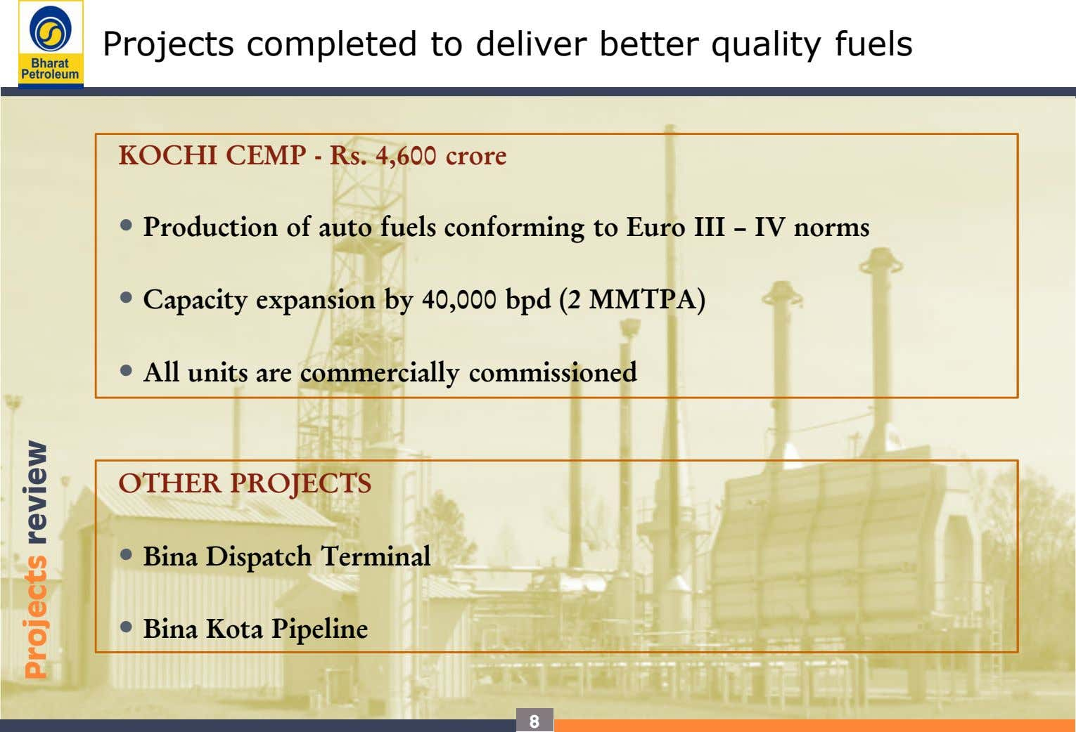 Projects completed to deliver better quality fuels KOCHI CEMP - Rs. 4,600 crore • Production