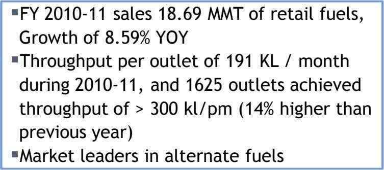FY 2010-11 sales 18.69 MMT of retail fuels, Growth of 8.59% YOY Throughput per outlet