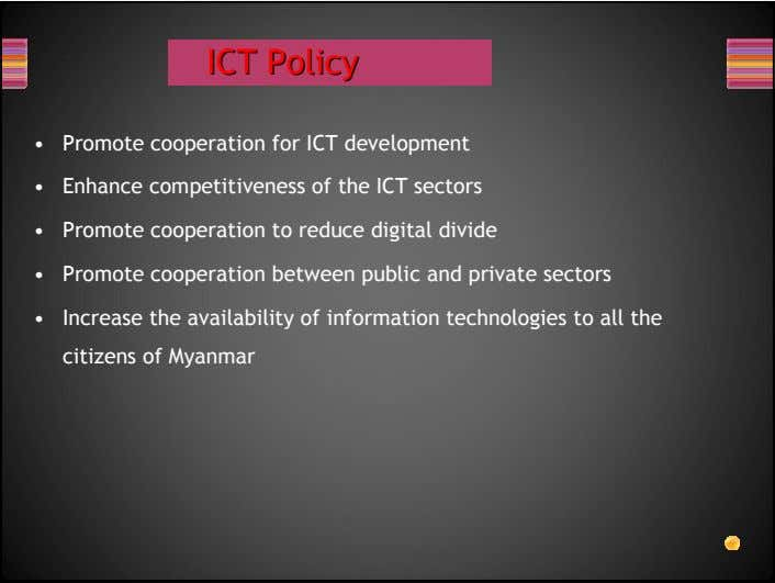 ICTICT PolicyPolicy • Promote cooperation for ICT development • Enhance competitiveness of the ICT sectors