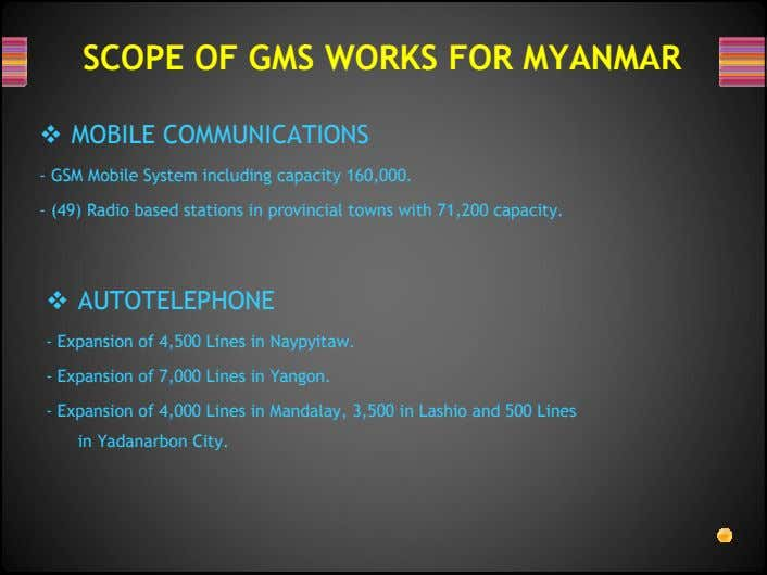 SCOPE OF GMS WORKS FOR MYANMAR MOBILE COMMUNICATIONS - GSM Mobile System including capacity 160,000.