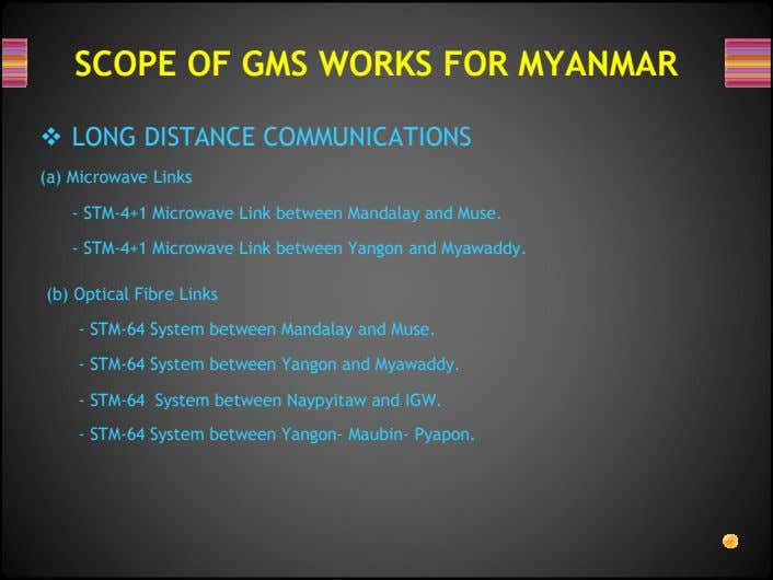 SCOPE OF GMS WORKS FOR MYANMAR LONG DISTANCE COMMUNICATIONS (a) Microwave Links - STM-4+1 Microwave