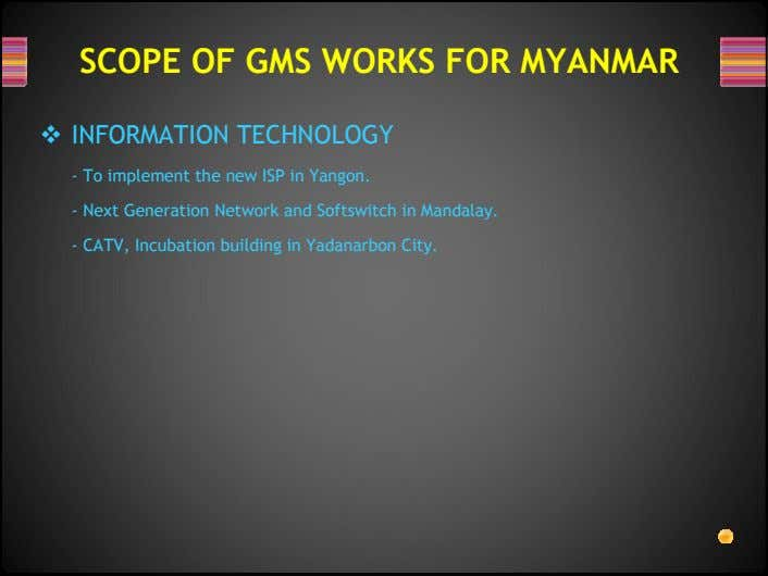 SCOPE OF GMS WORKS FOR MYANMAR INFORMATION TECHNOLOGY - To implement the new ISP in