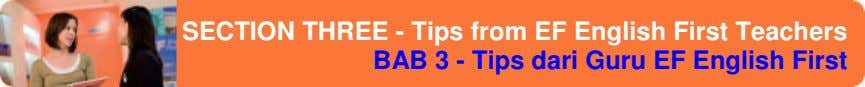 SECTION THREE - Tips from EF English First Teachers BAB 3 - Tips dari Guru