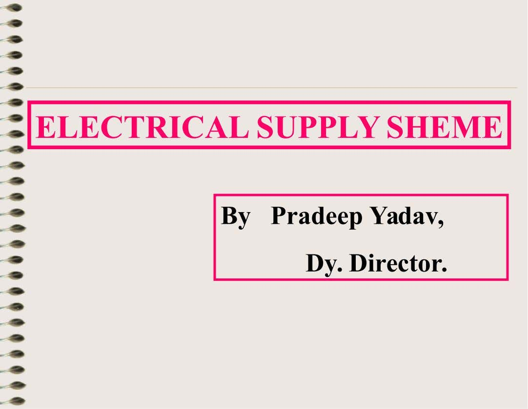 ELECTRICAL SUPPLY SHEME By Pradeep Yadav, Dy. Director.