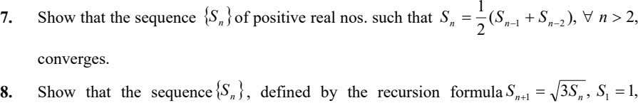 7. Show that the sequence  S  of positive real nos. such that S
