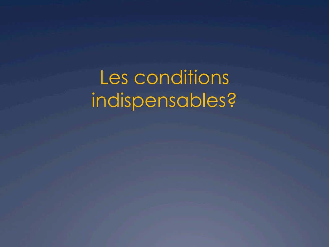 Les conditions indispensables?