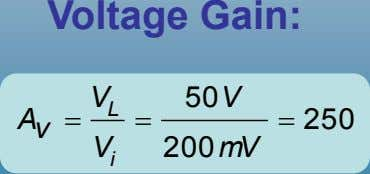 Voltage Gain: V 50 V L A    250 v V 200 mV