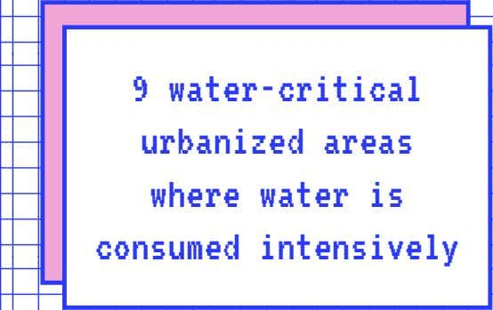 9 water-critical urbanized areas where water is consumed intensively