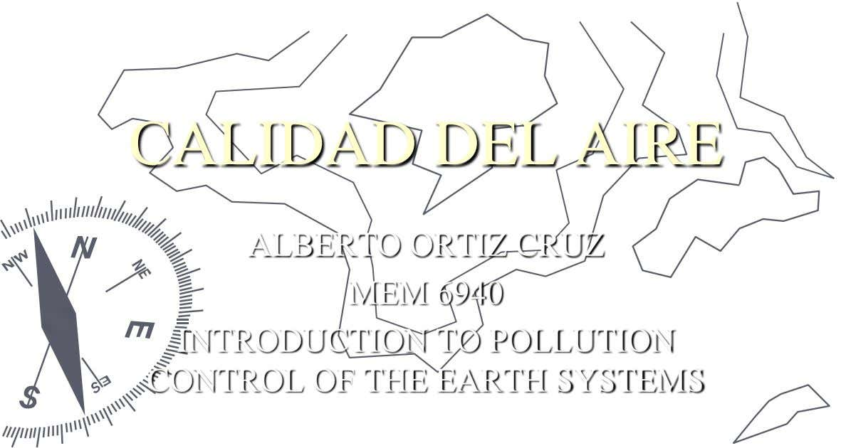 CALIDAD DEL AIRE ALBERTO ORTIZ CRUZ MEM 6940 INTRODUCTION TO POLLUTION CONTROL OF THE EARTH SYSTEMS