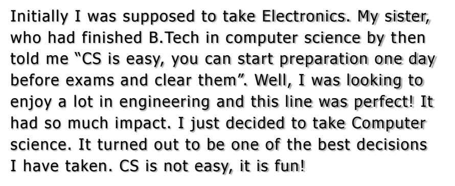 Initially I was supposed to take Electronics. My sister, who had finished B.Tech in computer science