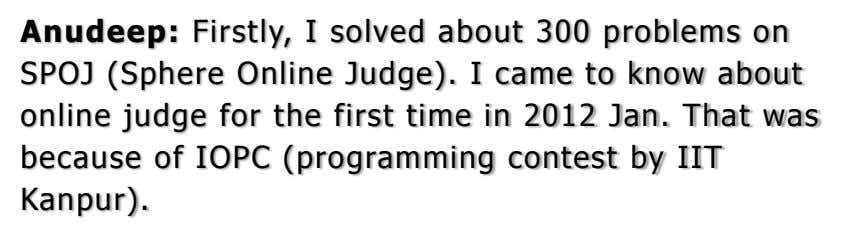Anudeep: Firstly, I solved about 300 problems on SPOJ (Sphere Online Judge). I came to know