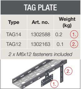 TAG PLATE Weight Type Art. no. (kg) TAG14 1302588 0.2 1. TAG12 1302163 0.1 2.