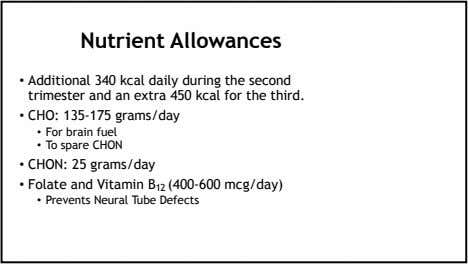 Nutrient Allowances • Additional 340 kcal daily during the second trimester and an extra 450