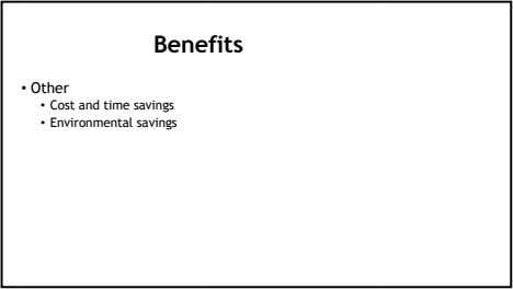 Benefits • Other • Cost and time savings • Environmental savings