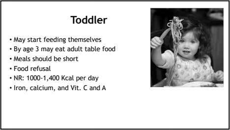 Toddler • May start feeding themselves • By age 3 may eat adult table food