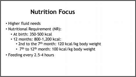 Nutrition Focus • Higher fluid needs • Nutritional Requirement (NR): • At birth: 350-500 kcal