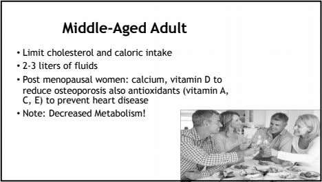 Middle-Aged Adult • Limit cholesterol and caloric intake • 2-3 liters of fluids • Post