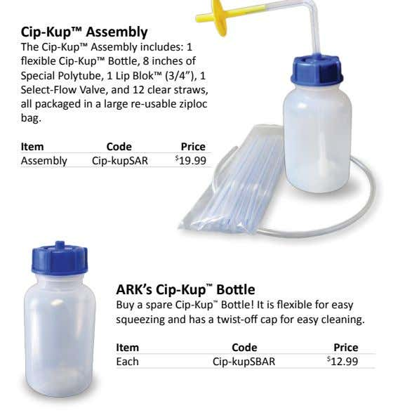 Cip-Kup™ Assembly The Cip-Kup™ Assembly includes: 1 flexible Cip-Kup™ Bottle, 8 inches of Special Polytube,