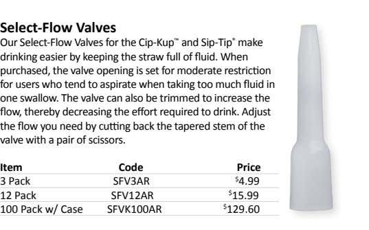 Select-Flow Valves Our Select-Flow Valves for the Cip-Kup ™ and Sip-Tip ® make drinking easier