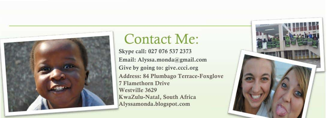 Contact Me: Skype call: 027 076 537 2373 Email: Alyssa.monda@gmail.com Give by going to: give.ccci.org