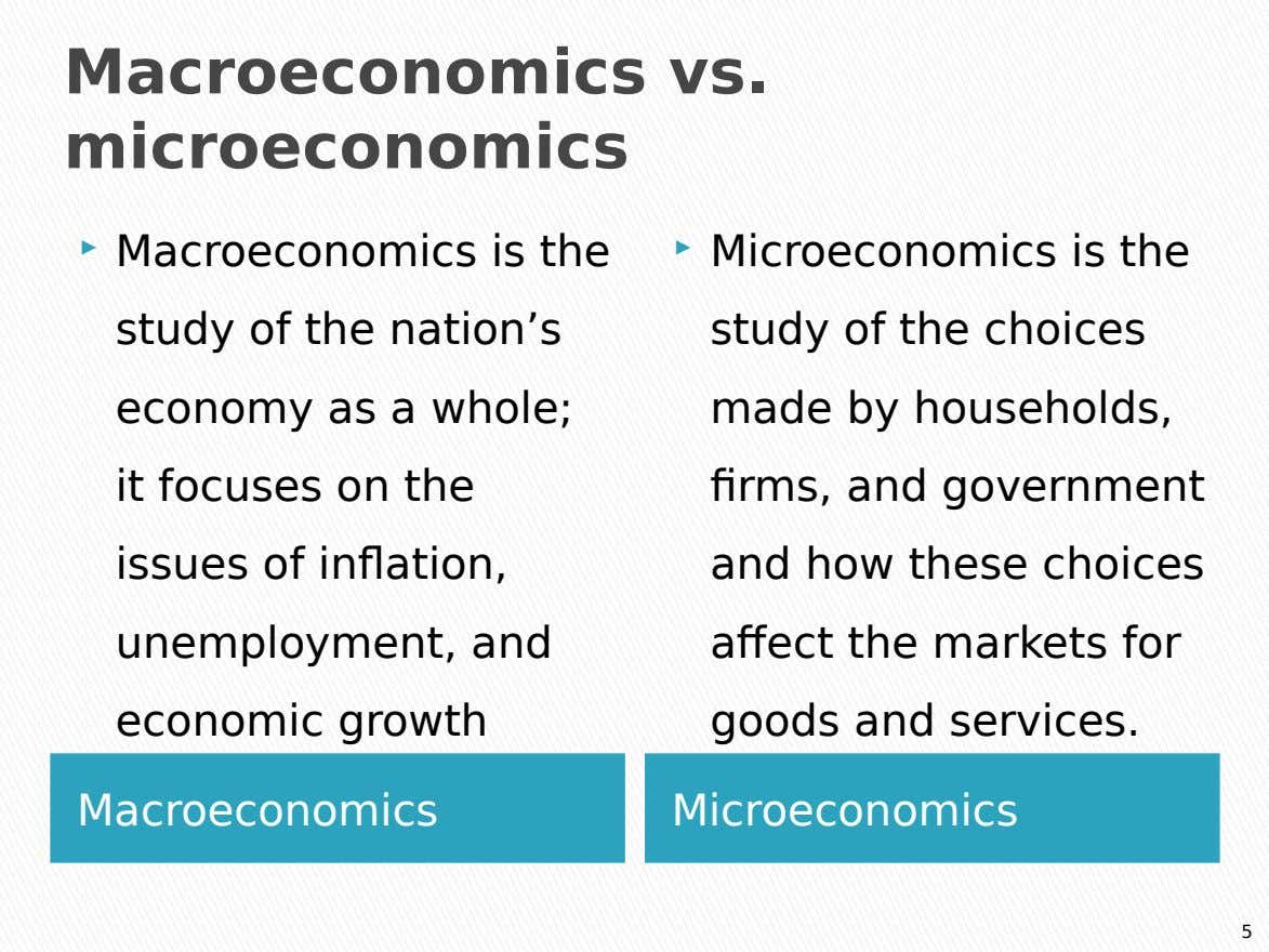 Macroeconomics vs. microeconomics  Macroeconomics is the study of the nation's economy as a whole; it