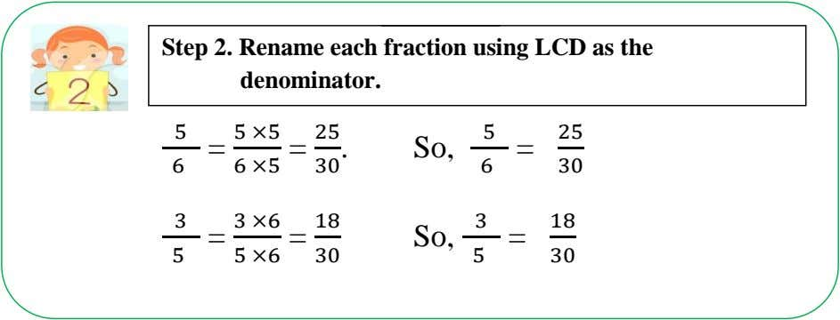 Step 2. Rename each fraction using LCD as the denominator. 5 5 ×5 25 5