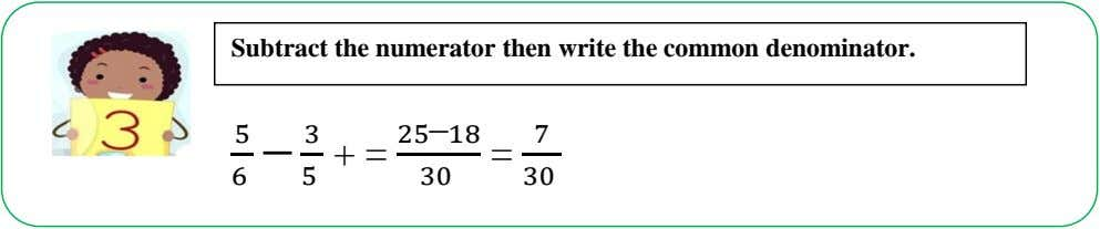 Subtract the numerator then write the common denominator. 5 3 25─18 7 5 + =