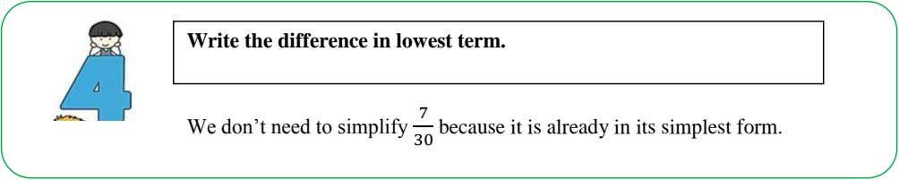 Write the difference in lowest term. 7 We don't need to simplify 3 because it