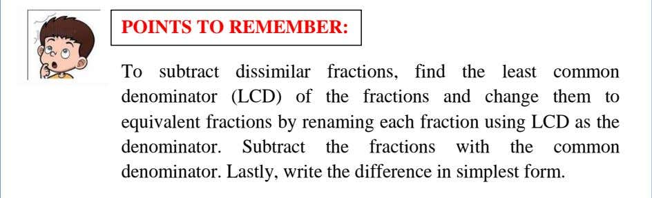 POINTS TO REMEMBER: To subtract dissimilar fractions, find the least common denominator (LCD) of the