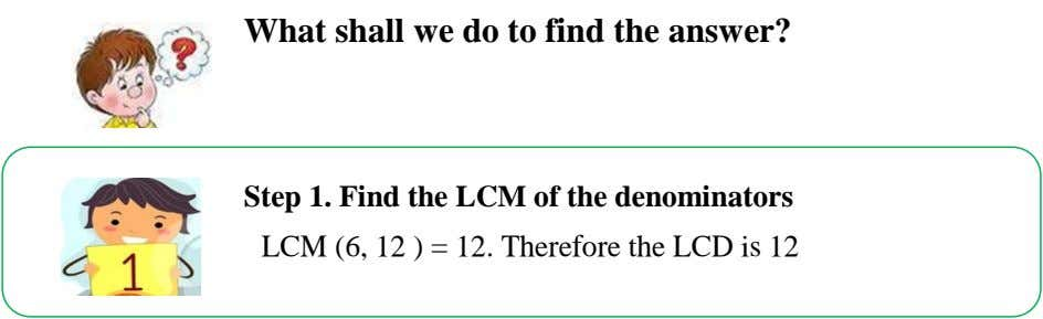 What shall we do to find the answer? Step 1. Find the LCM of the