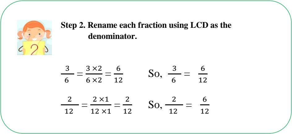 Step 2. Rename each fraction using LCD as the denominator. 3 3 ×2 6 3