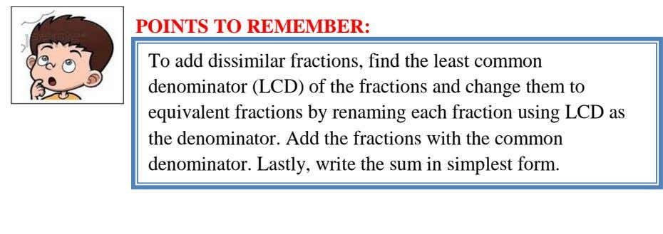 POINTS TO REMEMBER: To add dissimilar fractions, find the least common denominator (LCD) of the