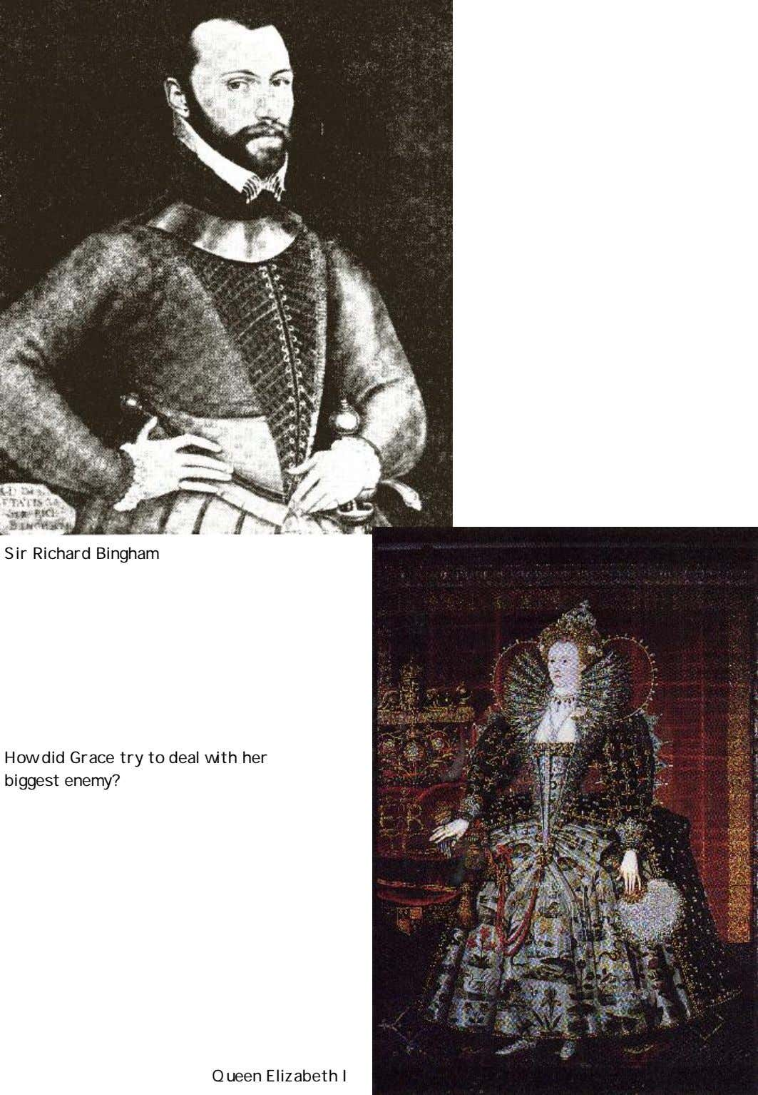 Sir Richard Bingham How did Grace try to deal with her biggest enemy? Queen Elizabeth