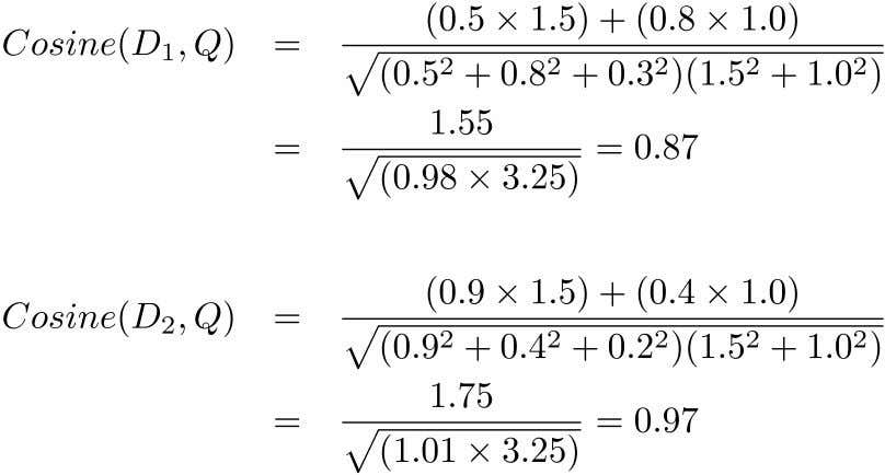 Similarity Calculation – Consider two documents D D and a query Q • D = (0.5,