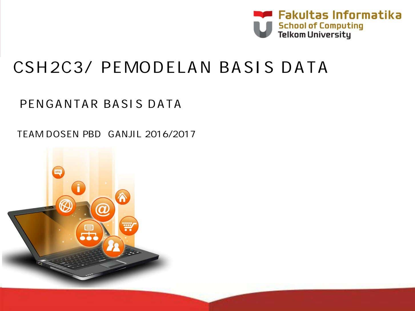 CSH2C3/ PEMODELAN BASIS DATA PENGANTAR BASIS DATA TEAM DOSEN PBD GANJIL 2016/2017