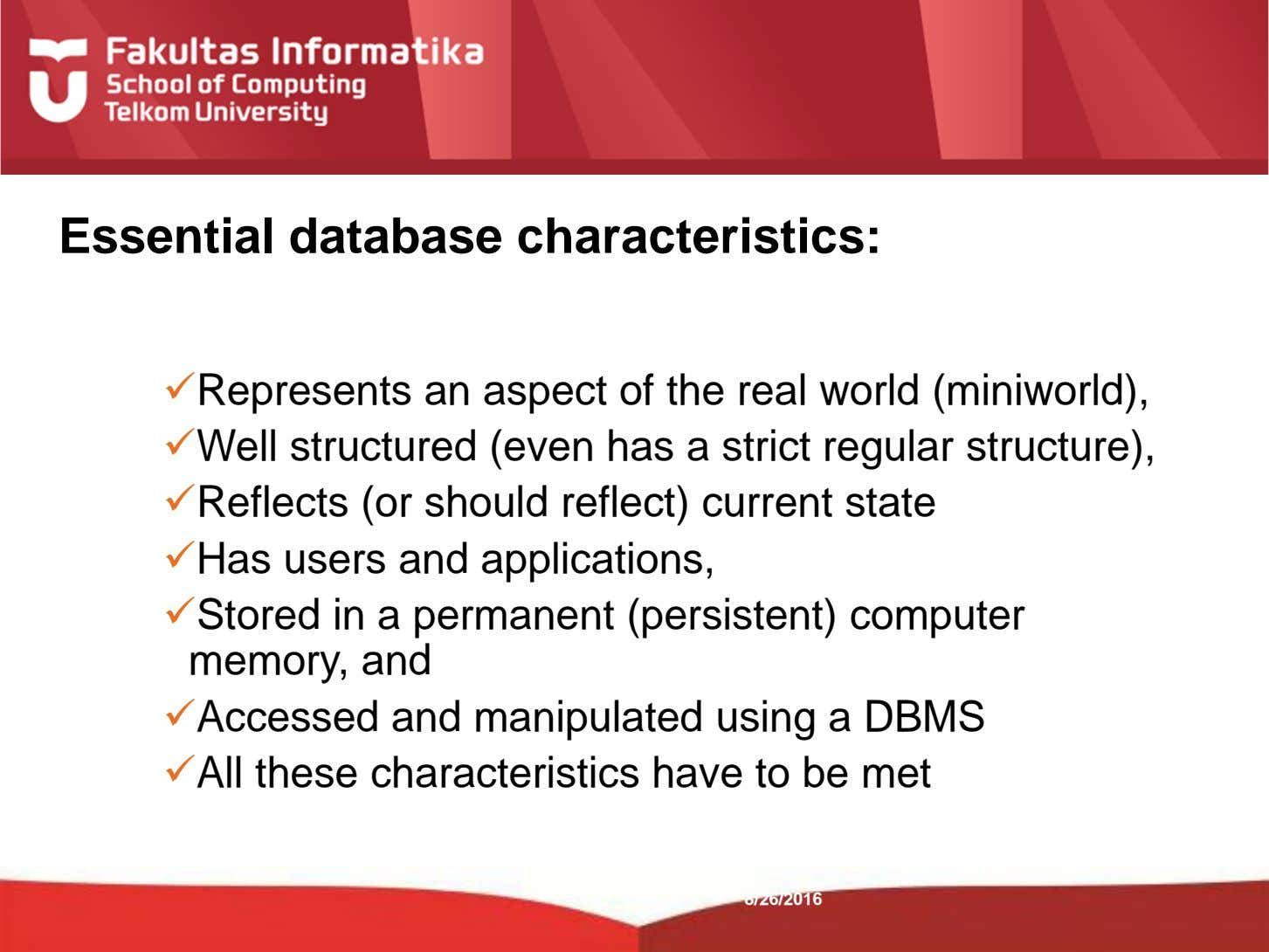 Essential database characteristics: Represents an aspect of the real world (miniworld), Well structured (even has
