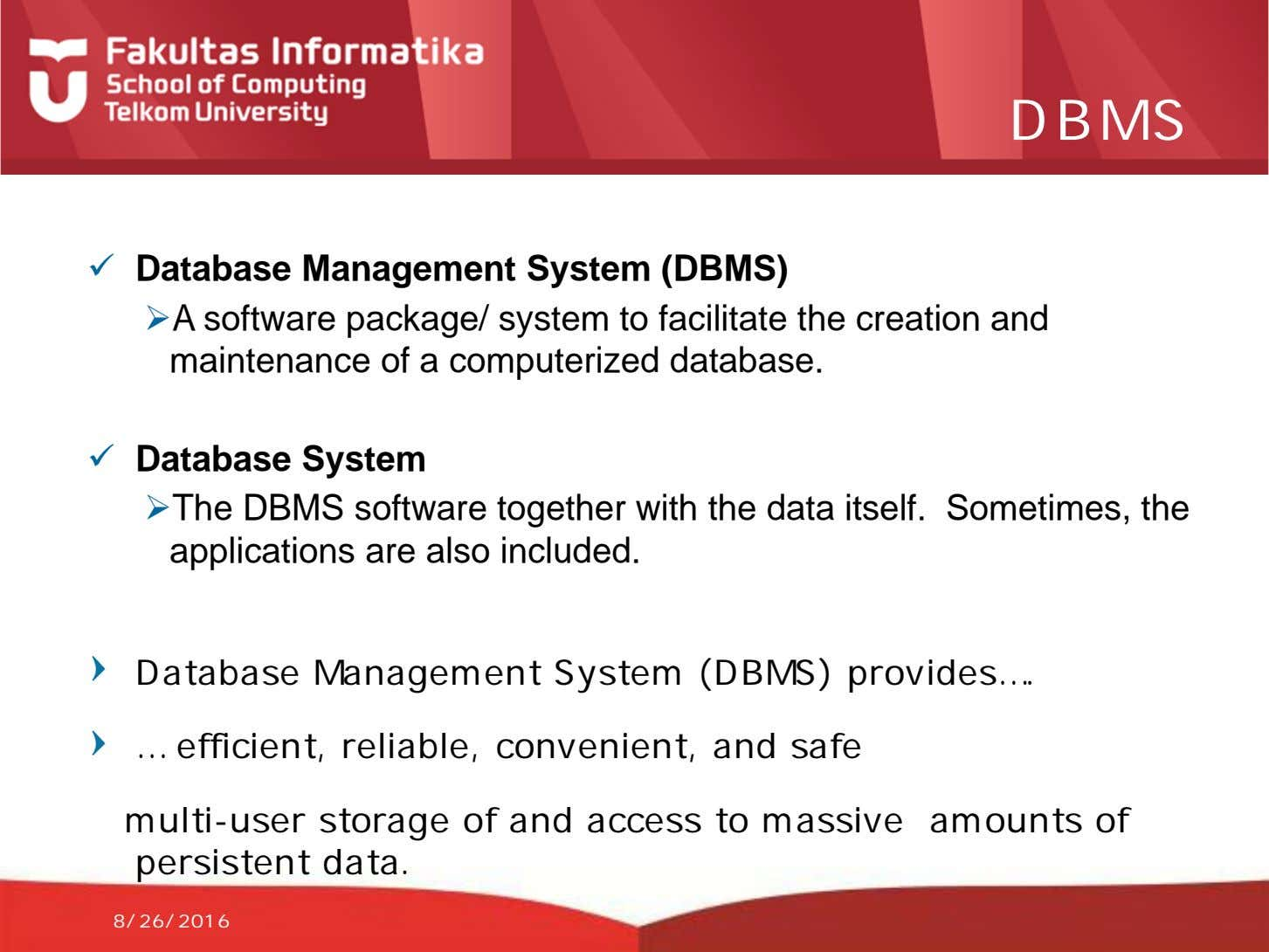 DBMS  Database Management System (DBMS) A software package/ system to facilitate the creation and