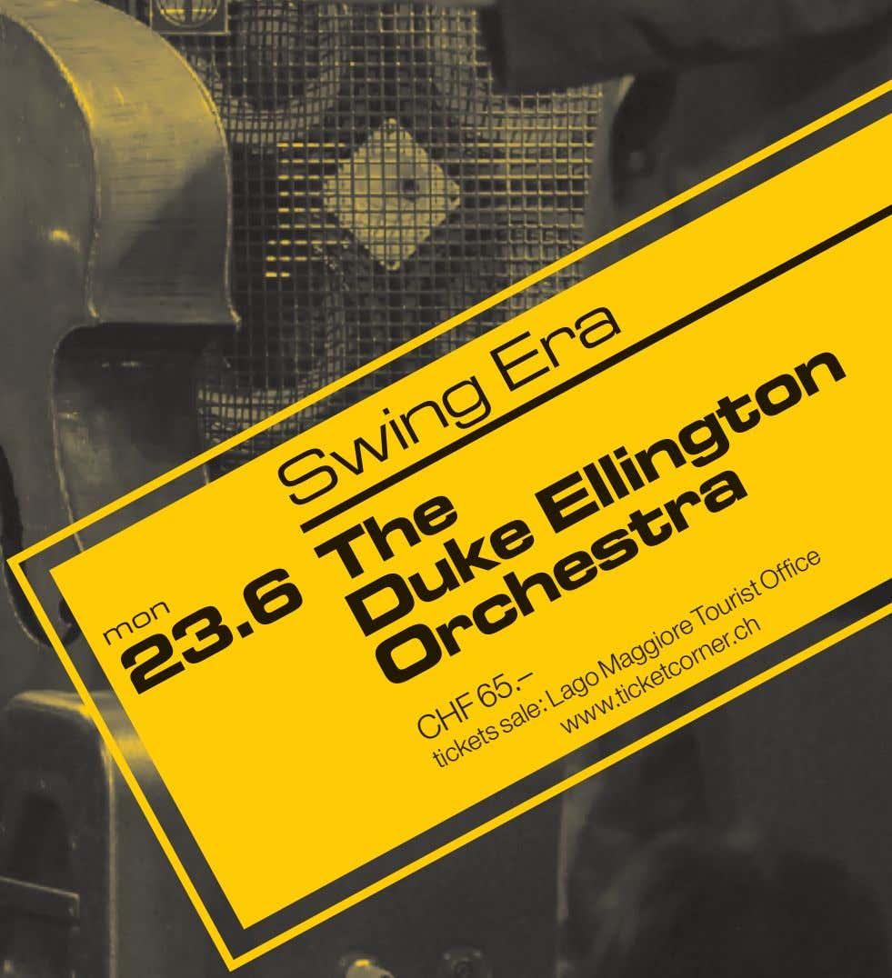 Swing Era he Ellington tra CHF 65.– tickets sale: www.ticketcorner.ch Lago Maggiore Tourist Office