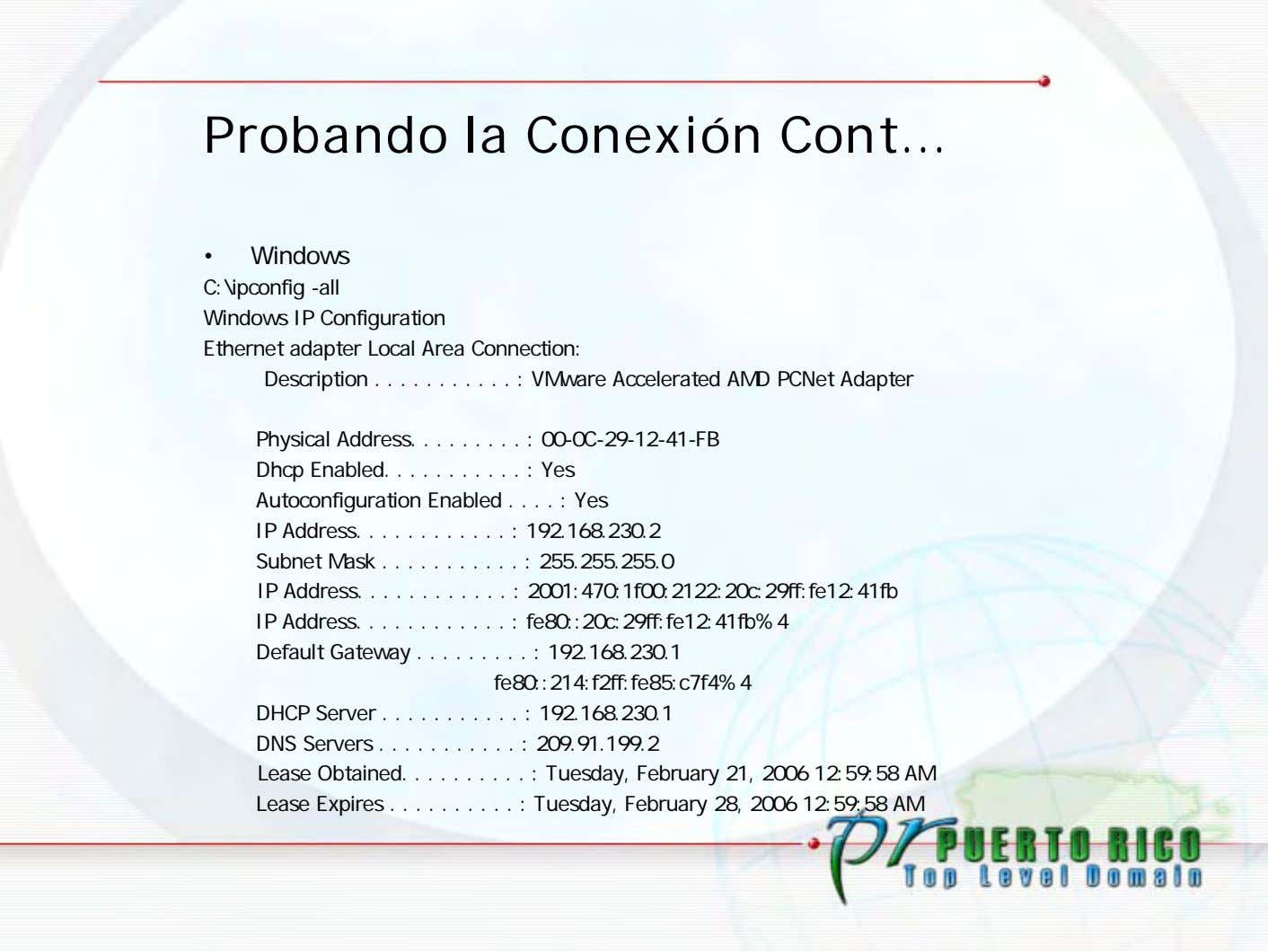 Probando la Conexión Cont… • Windows C:\ipconfig -all Windows IP Configuration Ethernet adapter Local Area