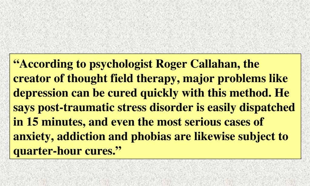 """According to psychologist Roger Callahan, the creator of thought field therapy, major problems like depression can"