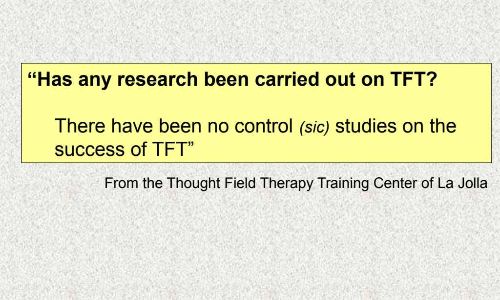 """Has any research been carried out on TFT? There have been no control (sic) studies on"
