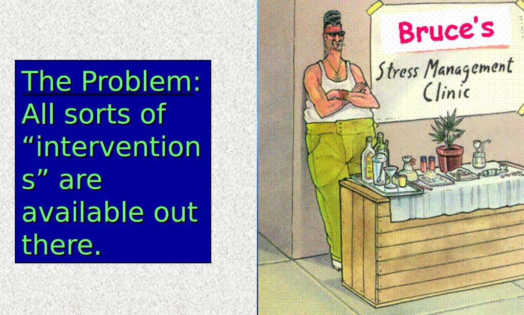 "The The Problem Problem:: All All sorts sorts of of ""intervention ""intervention s""s"" are are available"