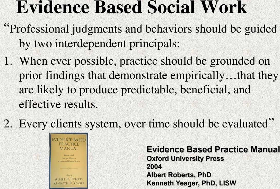 "Evidence Based Social Work ""Professional judgments and behaviors should be guided by two interdependent principals: 1."