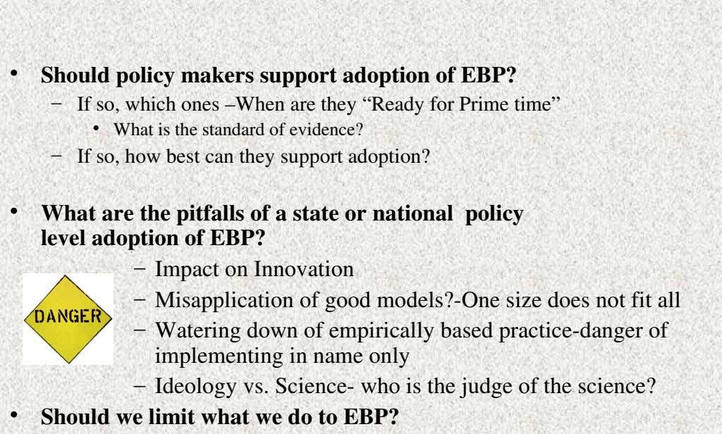 • Should policy makers support adoption of EBP? – If so, which ones –When are they