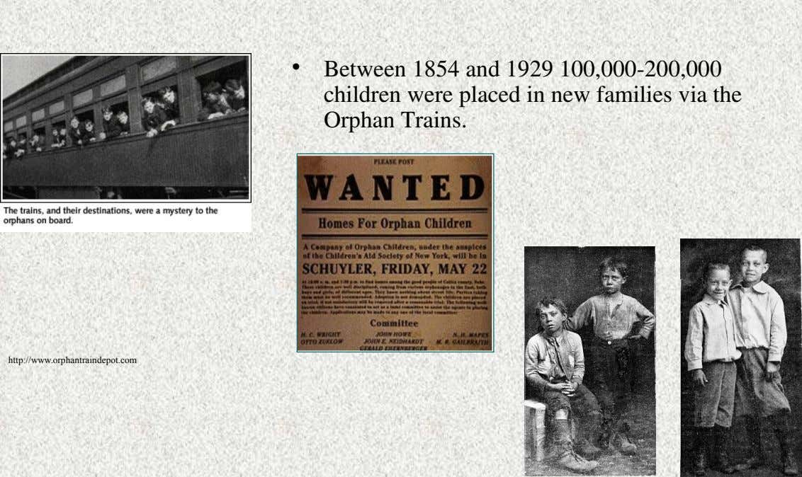 • Between 1854 and 1929 100,000­200,000 children were placed in new families via the Orphan Trains.